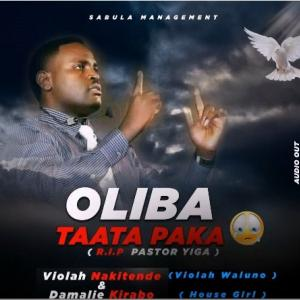 Oliba Taata Paka (Tribute to Pastor Yiga)